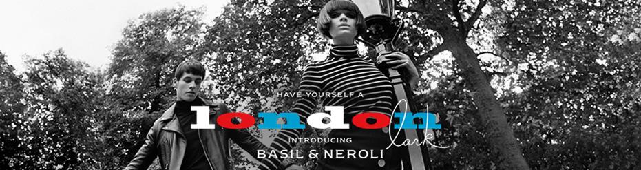 HAVE YOURSELF A LONDON INTRODUCING BASIL&NEROLI
