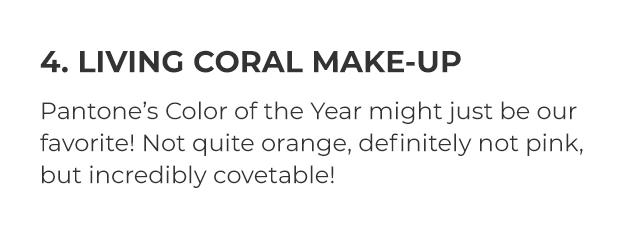4. LIVING CORAL MAKE-UP