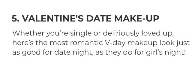 5. VALENTINE'S DATE MAKE-UP