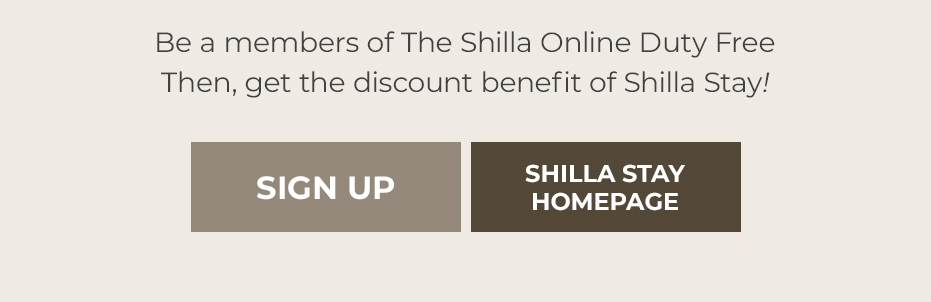 Be a members of The Shilla Online Duty Free Then, get the discount benefit of Shilla Stay!