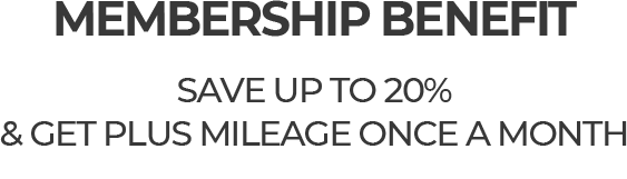 MEMBERSHIP BENEFIT SAVE UP TO 20% & GET PLUS MILEAGE ONCE A MONTH