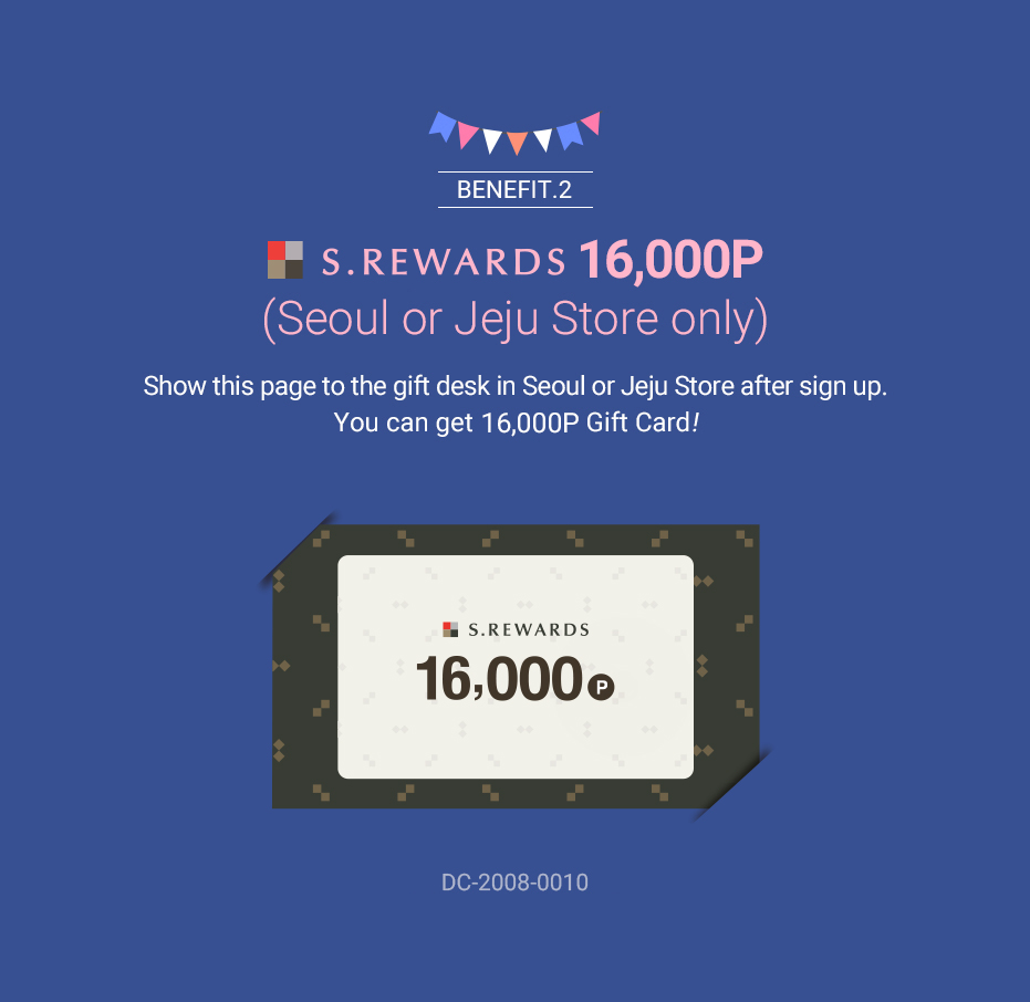 Benefit 2. ₩20,000 Gift Card (Offline branches only)